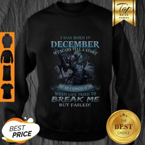 Nice Wolf Warrior I Was Born In December My Scars Tell A Story Sweatshirt