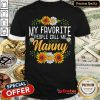 Original My Favorite People Call Me Nanny Mothers Day Gifts Shirt - Design By Refinetee.com