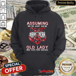 Pretty Assuming I'm Just A Mama Bear Old Lady Was Your First Mistake Hoodie- Design By Refinetee.com