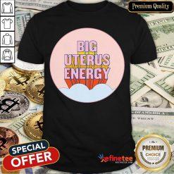 Pretty Big Uterus Energy Shirt - Design By Refinetee.com