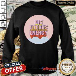 Pretty Big Uterus Energy Sweatshirt - Design By Refinetee.com