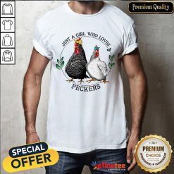 Pretty Chickens Just A Girl Who Loves Peckers Shirt - Design By Refinetee