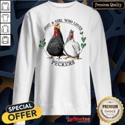 Pretty Chickens Just A Girl Who Loves Peckers Sweatshirt - Design By Refinetee
