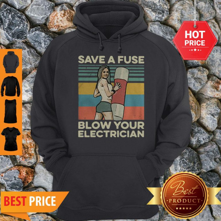 Pretty Save A Fuse Blow Your Electrician Sexy Vintage Hoodie- Design By Refinetee.com
