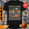 Pretty Save A Fuse Blow Your Electrician Sexy Vintage Shirt