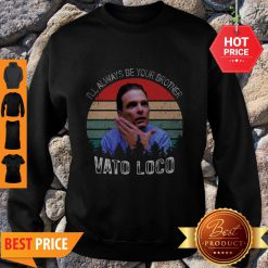 Pretty Vintage Vato Loco I'll Always Be Your Brother Sweatshirt - Design By Refinetee.com