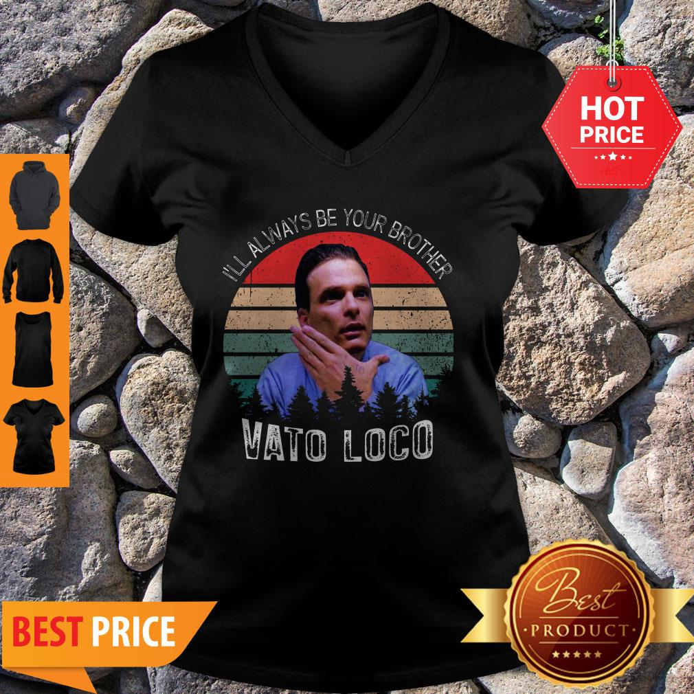 Pretty Vintage Vato Loco I'll Always Be Your Brother V-Neck