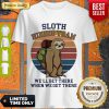 Sloth Hiking Team We'll Get There When We Get There Vintage Shirt - Design By Refinetee
