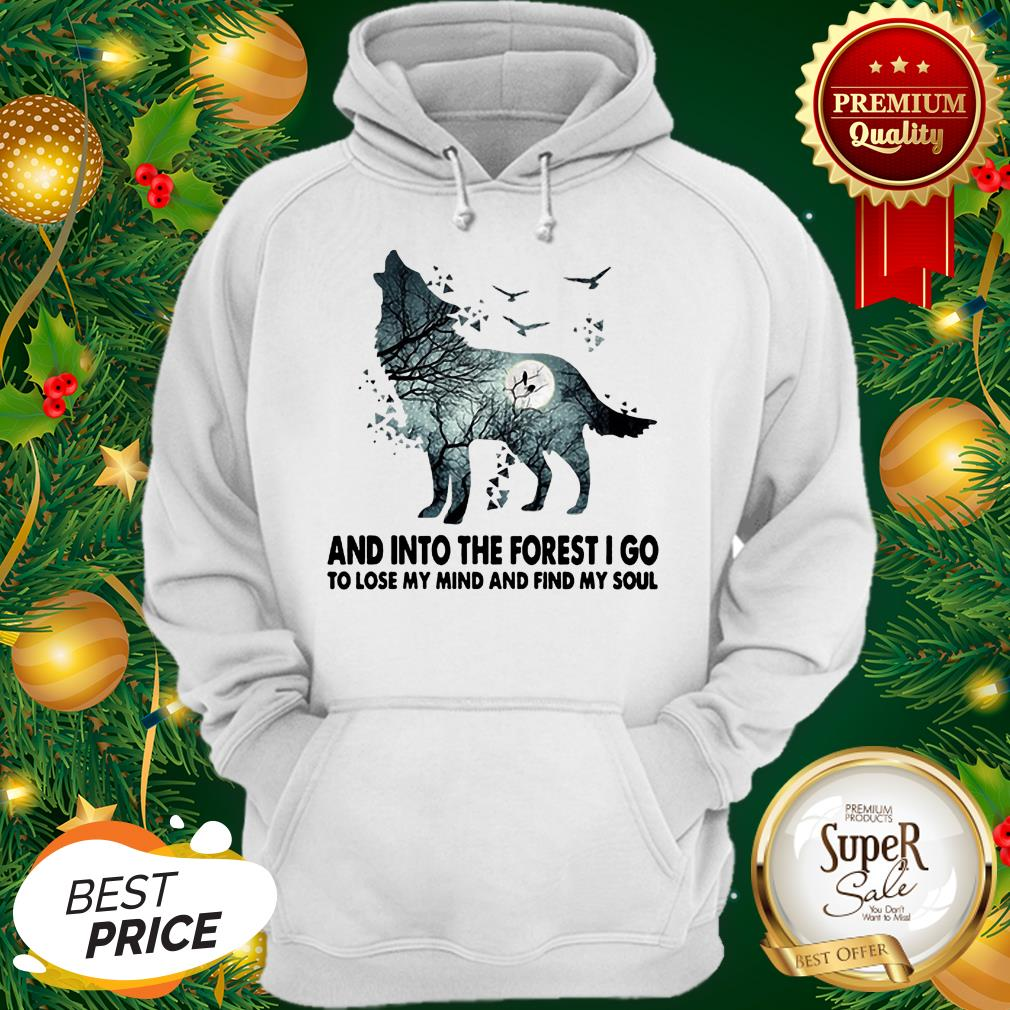 Wolf And Into The Forest I Go To Lose My Mind Hoodie