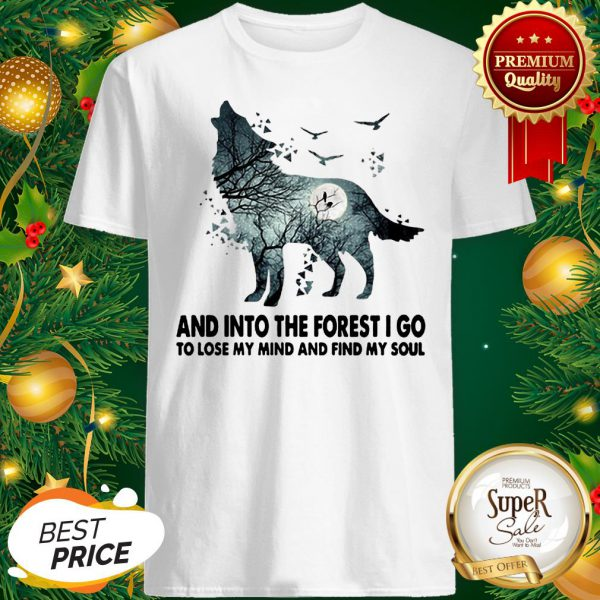 Wolf And Into The Forest I Go To Lose My Mind Shirt