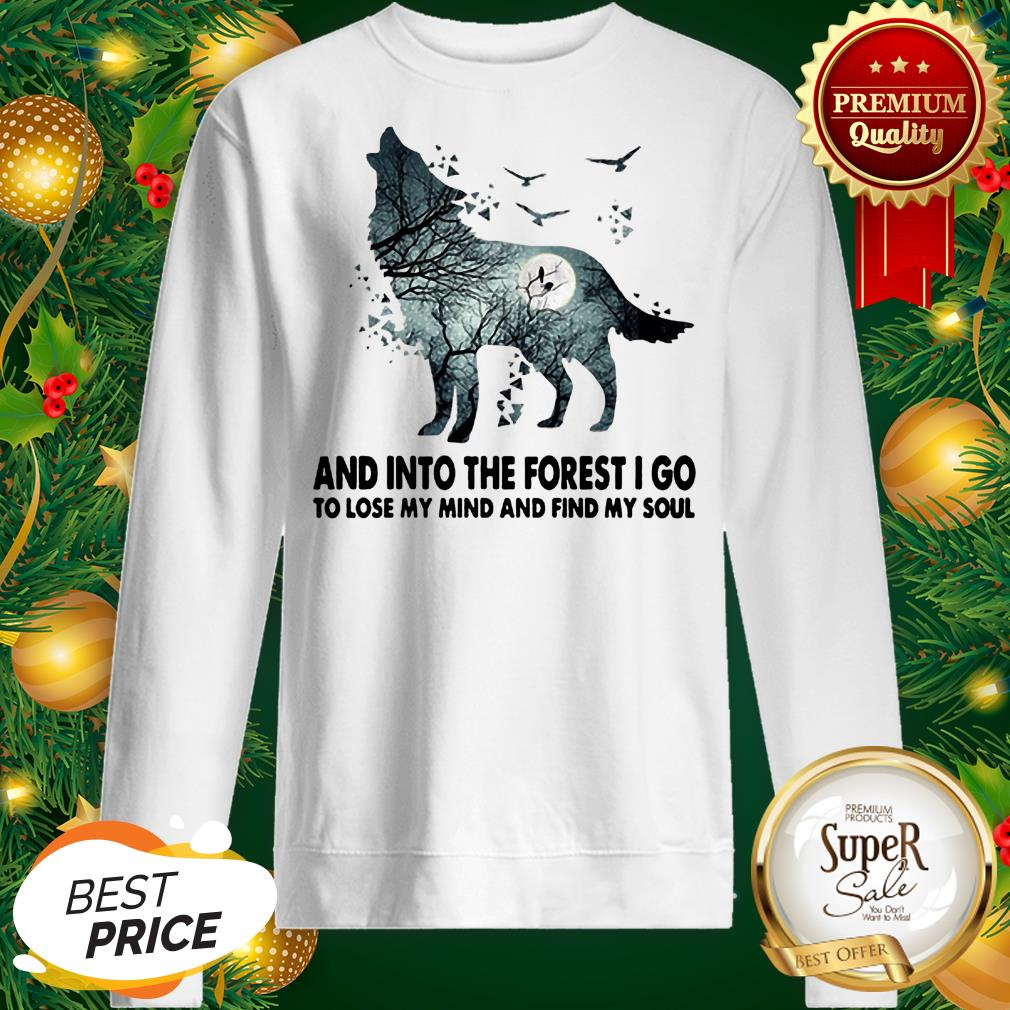 Wolf And Into The Forest I Go To Lose My Mind Sweatshirt