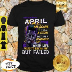 Joker I Was Born In April My Scars Tell A Story They Are A Reminder Shirt