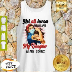 Good Strong Nurses Not All Heroes Wear Capes My Daughter Wears Scrubs Tank Top