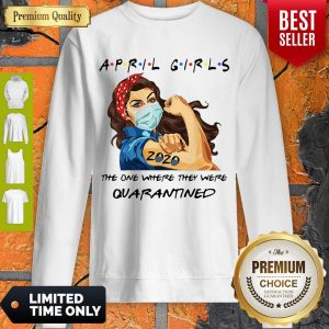 April Girls The One Where They Were Quarantined Strong Girl Sweatshirt