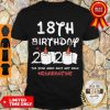 Funny 18th Birthday 2020 The Year When Shit Got Real Quarantine Covid-19 Shirt