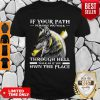 Funny Wolf If Your Path Demands You Walk Through Hell Walk As If You Own The Place Shirt