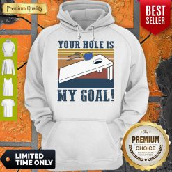 Funny Your Hole Is My Goal Vintage Hoodie