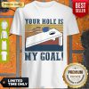 Funny Your Hole Is My Goal Vintage Shirt