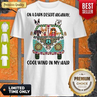 Good Hippie Girl Dogs On A Dark Desert Highway Cool Wind In My Hair Shirt