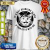 Good Kitten Cat It's Not Drinking Alone If Your Cat Is With You Shirt
