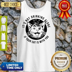 Good Kitten Cat It's Not Drinking Alone If Your Cat Is With You Tank Top