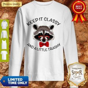 Good Raccoon Keep It Classy And A Little Trashy Sweatshirt