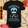 Good Skull Diabetes Awareness The Only People Who Take Drugs To Avoid Getting High Shirt