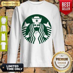Good Starbuck Coffee Nurse Sweatshirt