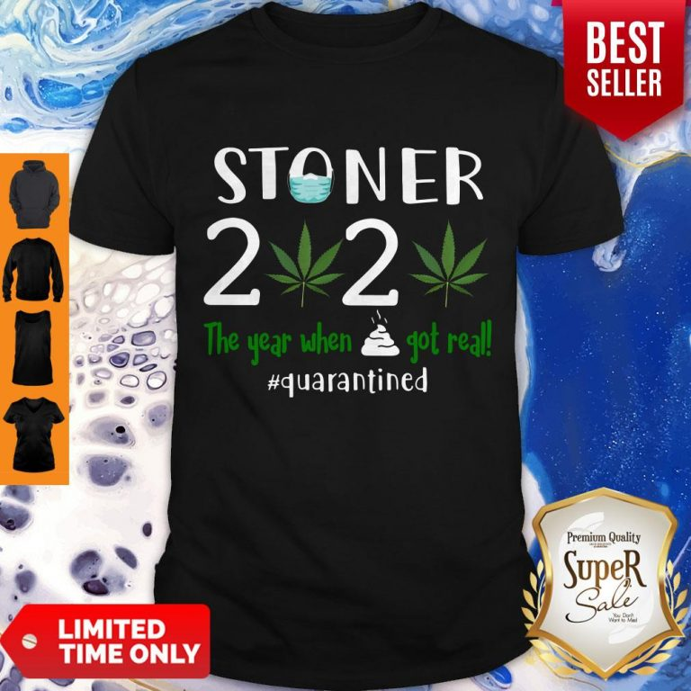 Good Stoner 2020 The Year When Shit Got Real Quarantined Coronavirus Shirt