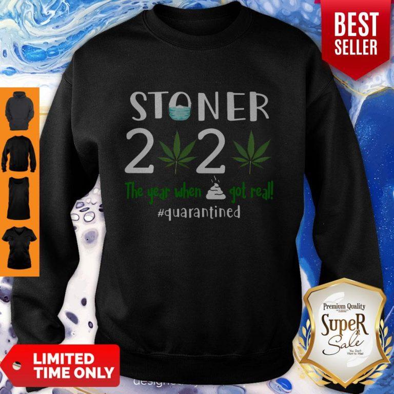 Good Stoner 2020 The Year When Shit Got Real Quarantined Coronavirus Sweatshirt