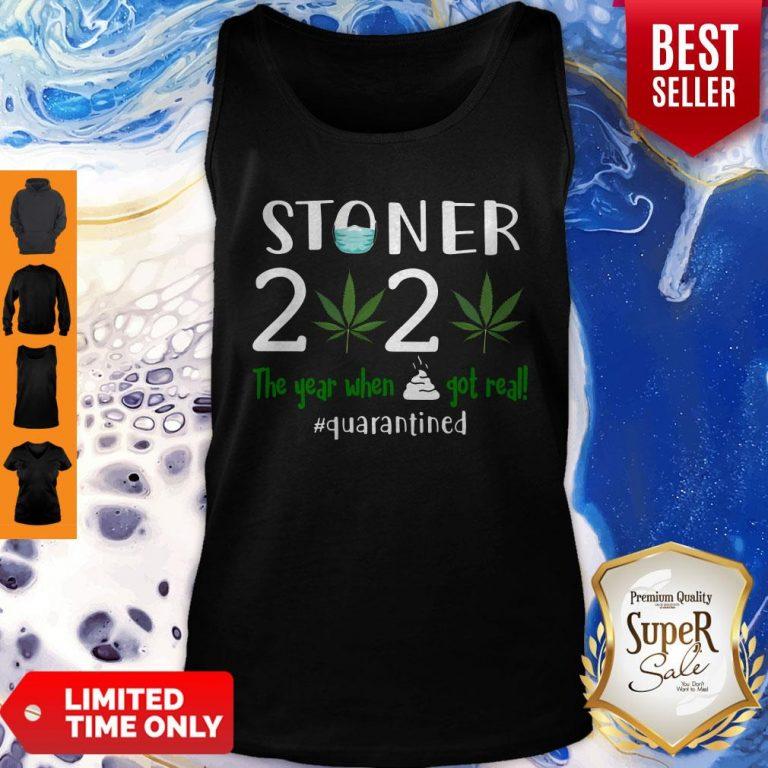 Good Stoner 2020 The Year When Shit Got Real Quarantined Coronavirus Tank Top