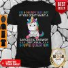 I'm A Grumpy Unicorn Lady If You Don't Want A Sarcastic Answer Don't Ask A Stupid Question Shirt