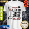 Nice 175ml Etoh Po Tid Prn Stress It's A Nurse Thing You Wouldn't Understand Shirt