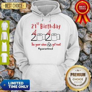 Nice 21st Birthday 2020 The Year When Shit Got Real Quarantined Hoodie