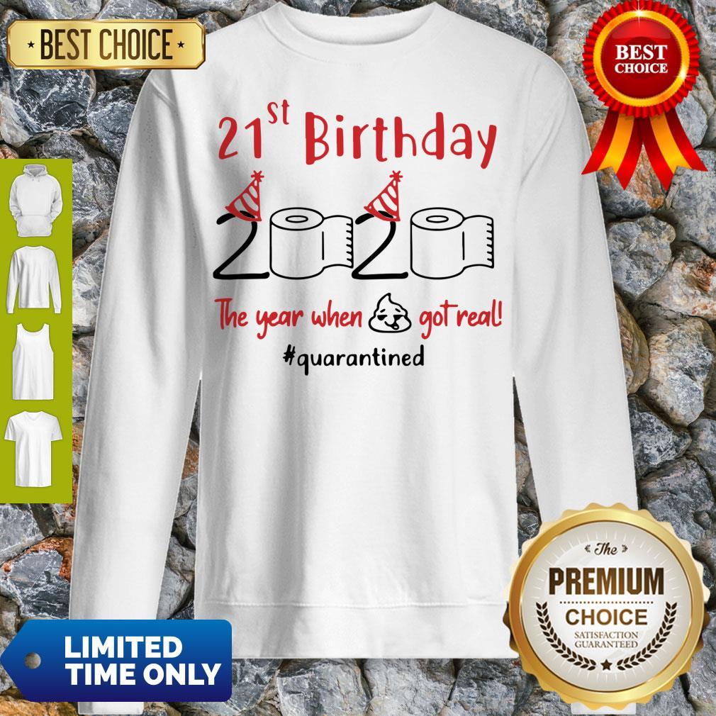 Nice 21st Birthday 2020 The Year When Shit Got Real Quarantined Sweatshirt