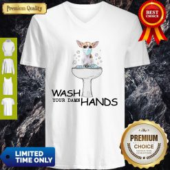 Nice Chihuahua Wash Your Damn Hands Coronavirus ShirtNice Chihuahua Wash Your Damn Hands Coronavirus V-Neck