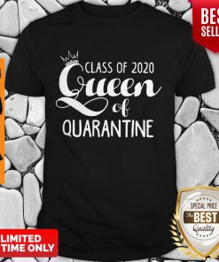 Nice Class Of 2020 Queen Of Quarantine Shirt