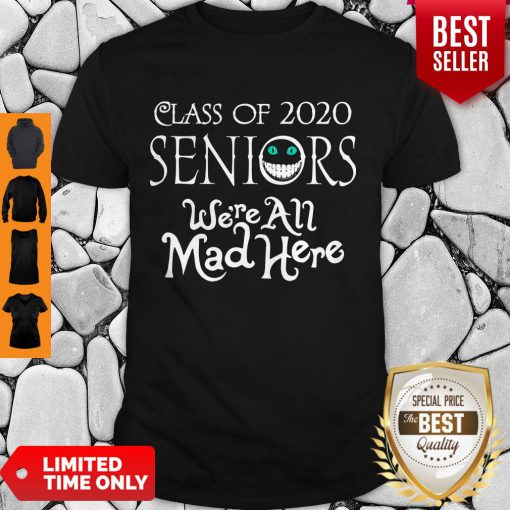 Nice Class Of 2020 Seniors We're All Mad Here Shirt