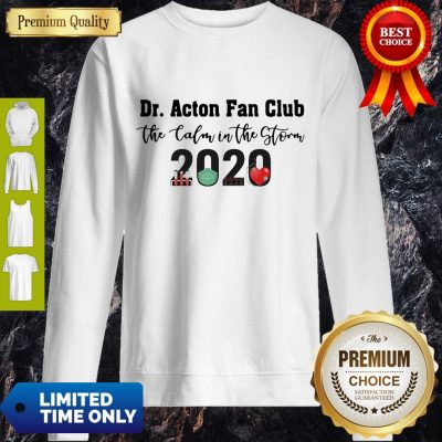 Nice Dr. Amy Acton Fan Club The Calm In The Storm 2020 Sweatshirt