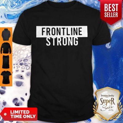 Nice Frontline Strong Against Coronavirus Shirt