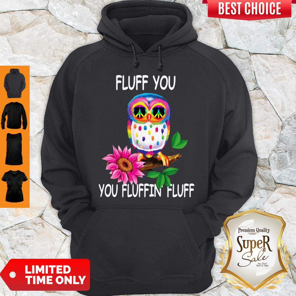 Good Owl Fluff You You Fluffin Fluff T-Hoodie