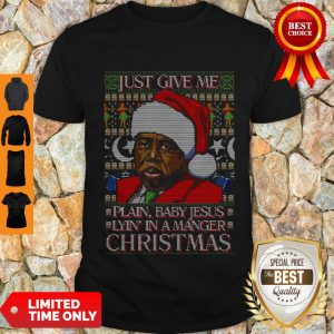 Nice Just Give Me Plain Baby Jesus Lying In A Manger Christmas Shirt