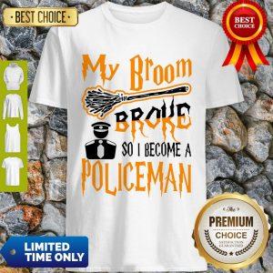 Nice My Broom Broke So I Become Policeman Halloween Shirt