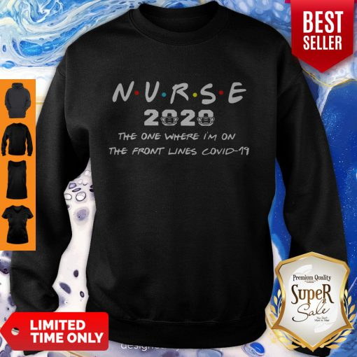 Nice Nurse 2020 The One Where I'm On The Front Lines Covid-19 Sweatshirt