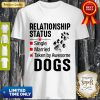 Nice Relationship Status Taken By Awesome Dogs Shirt