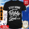 Nice Stay Home Read Your Bible And Talk To God A Lot Shirt