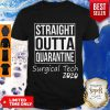 Nice Straight Outta Quarantine Surgical Tech 2020 Coronavirus Shirt