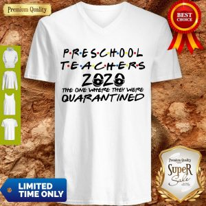 Preschool Teachers 2020 The One Where They Were Quarantined V-Neck