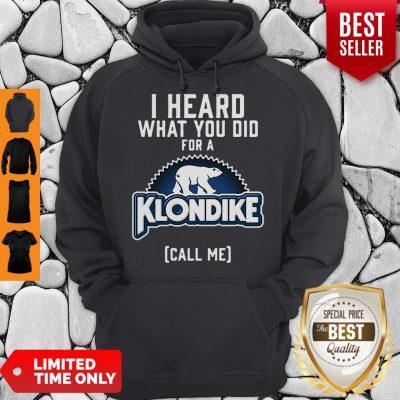 Pretty Bear I Heard What You Did For A Klondike Call Me Hoodie