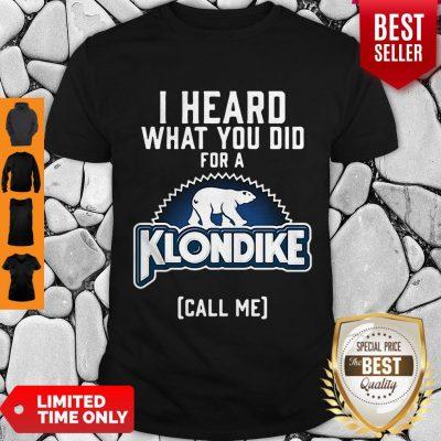 Pretty Bear I Heard What You Did For A Klondike Call Me Shirt